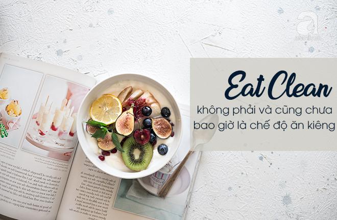 Bóc mẽ kiểu dinh dưỡng Eat Clean thần thánh - giảm cân cũng được, tăng cân cũng xong! - Ảnh 1.