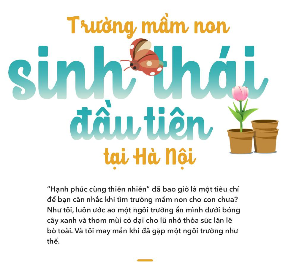 Ghé thăm trường mầm non sinh thái đầu tiên tại Hà Nội, nơi các con tự khám phá cuộc sống bằng tất cả giác quan - Ảnh 1.