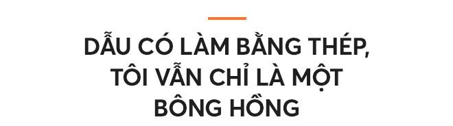 Nguyễn Tiểu Phương: Dẫu có làm bằng thép, tôi vẫn chỉ là một bông hồng - Ảnh 8.
