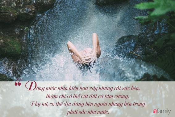 Lời khuyên hạnh phúc cho phụ nữ chỉ vỏn vẹn 3 từ: HÃY LÀ NƯỚC - Ảnh 5.