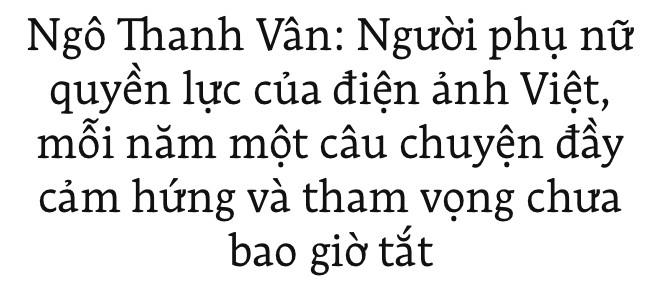 Ngô Thanh Vân: Người phụ nữ quyền lực của điện ảnh Việt, mỗi năm một câu chuyện đầy cảm hứng và tham vọng chưa bao giờ tắt - Ảnh 1.
