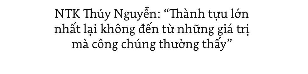 """NTK Thủy Nguyễn: """"Thành tựu lớn nhất lại không đến từ những giá trị mà công chúng thường thấy"""" - Ảnh 1."""