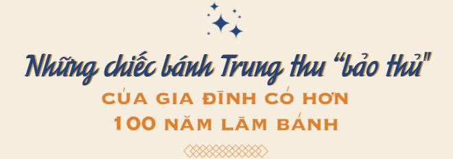 Hậu duệ đời thứ 4 của gia tộc hơn 100 năm làm bánh Trung thu đất Hà Thành: Nếu ăn chơi có thể thử 'của lạ', nhưng muốn nhớ lâu hãy quay về truyền thống - Ảnh 2.