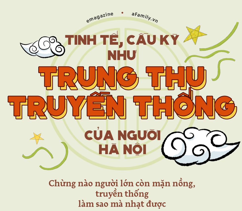 Tinh tế, cầu kỳ như Trung thu truyền thống của người Hà Nội: Chừng nào người lớn còn mặn nồng, truyền thống làm sao mà nhạt được - Ảnh 1.
