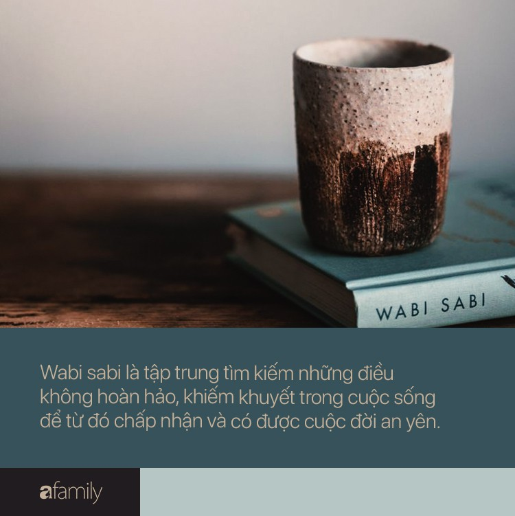 Triết lý Wabi sabi của người Nhật: Cuộc đời không gì hoàn hảo nên đừng cố tìm, hạnh phúc là khi con người chấp nhận sống với khiếm khuyết - Ảnh 4.