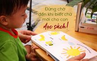 """""""Cho con đọc sách ngay từ khi chưa biết chữ!"""" - Nghe có vẻ vô lý nhưng lại là chiêu dạy bé tốt nhất"""