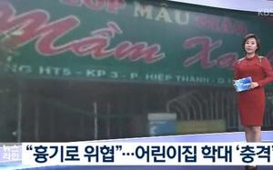 Đài truyền hình nổi tiếng Hàn Quốc KBS đưa tin về vụ ngược đãi trẻ mầm non tại TP. HCM