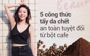 5 công thức tẩy da chết rẻ bèo mà siêu lành tính bằng bột cafe giúp da mịn màng xuyên suốt ngày hè
