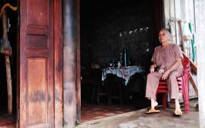 Chồng mất, con biền biệt ngoài biển khơi, bà cụ gần 80 tuổi đón Tết cô độc trong căn nhà gạch cũ