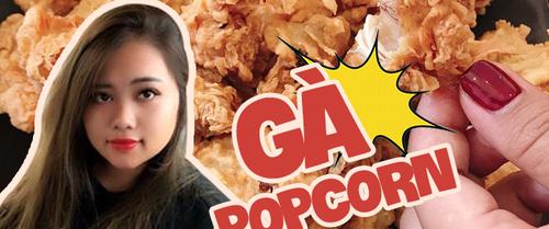 """Cô gái 9X chia sẻ công thức làm gà popcorn tuyệt đỉnh """"hút"""" 16 ngàn lượt like share MXH"""