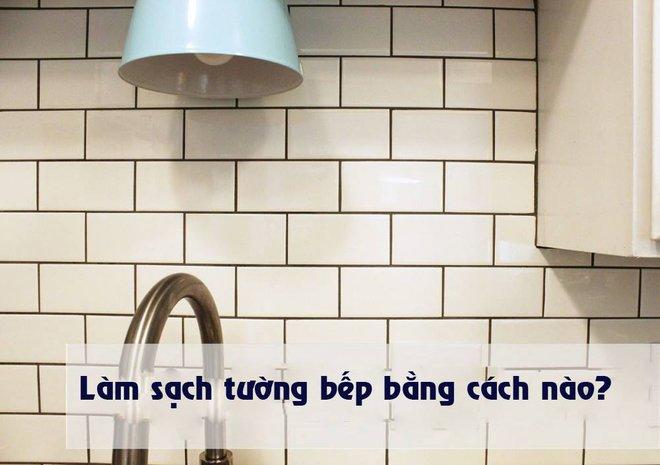 Bày mẹo nhỏ giúp bạn làm sạch tường bếp khỏi những vết bẩn và vàng ố từ dầu mỡ - Ảnh 1.