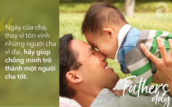 Viết cho ngày của Cha: Muốn chồng ngoan, vợ phải hư một chút, lười một chút, thậm chí, liều một chút! - Ảnh 2.
