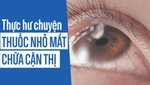 Thực hư chuyện thuốc nhỏ mắt chữa cận thị