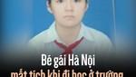 Bé gái Hà Nội mất tích khi đi học ở trường, mẹ cầu cứu tìm con