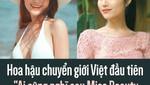 """Hoa hậu chuyển giới Việt đầu tiên """"Ai cũng nghĩ sau Miss Beauty thì đời mình lên mây nhưng..."""""""