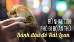 Rủ nhau lên phố đi bộ ăn thử bánh đậu đỏ Đài Loan