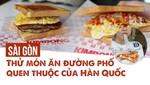 Sài Gòn: Thử món ăn đường phố quen thuộc của Hàn