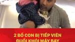 2 bố con bị tiếp viên đuổi khỏi máy bay vì con gái sợ bay và muốn ngồi lên đùi bố