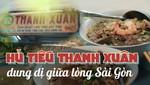 Hủ tiếu Thanh Xuân - dung dị giữa lòng Sài Gòn