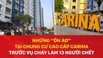 """Những """"ồn ào"""" tại chung cư cao cấp Carina trước vụ cháy làm 13 người chết"""