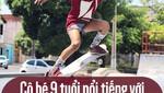 Cô bé 9 tuổi nổi tiếng với kỹ năng trượt ván điêu luyện