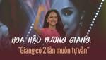 """Hoa hậu Hương Giang: """"Giang có 2 lần muốn tự vẫn"""""""