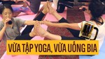 Vừa tập yoga vừa uống bia