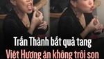 """Việt Hương ăn không trôi son há miệng như cái """"la - va- bô"""""""