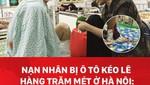 Nạn nhân bị ô tô kéo lê hàng trăm mét ở Hà Nội: Mất nhận thức, mẹ phải buộc chân vào giường bệnh
