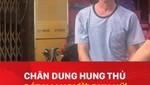 Chân dung hung thủ sát hại người phụ nữ mang bầu 4 tháng ở Hà Nội