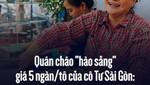"""Quán cháo """"hào sảng"""" 5 ngàn/tô của cô Tư Sài Gòn: """"Nhà Tư không nợ nần gì, bán vầy là sống thoải mái rồi"""""""