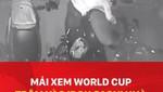Mải xem World Cup, trộm vào 'dọn sạch' nhà như chốn không người