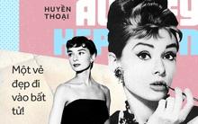 Huyền thoại Audrey Hepburn: Một cuộc tình bí mật, bi kịch 5 lần bị sảy thai cho tới một vẻ đẹp đi vào bất tử