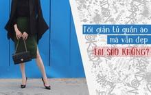 Mờ nhạt về phong cách ăn mặc: Chuyên gia tối giản mách nước tuyệt chiêu để nổi bật và sành điệu nhất hội chị em!