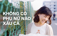 Đừng vội chê đàn ông Việt ham hình thức, hãy chỉ cho tôi một cô gái Việt xấu xí xem nào!