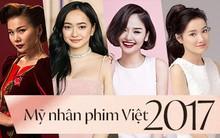 Mỹ nhân phim Việt 2017: Ai cũng đẹp nhưng ai