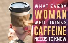 Những chị em thích uống cà phê nhất định phải biết những thông tin này