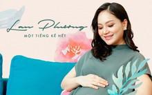 Lan Phương: Yêu nhau 7 tháng, mang thai 5 tháng nhưng chưa bao giờ tôi hạnh phúc thế này!