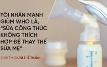 Chuyên gia Vũ Thế Thành: So về thành phần dinh dưỡng, sữa mẹ thua xa sữa bò, nhưng...