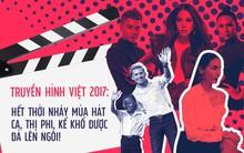 Truyền hình Việt 2017: Hết thời nhảy múa hát ca, thị phi, kể khổ được đà lên ngôi!
