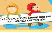 Nâng cao sức đề kháng cho trẻ khi thời tiết chuyển mùa