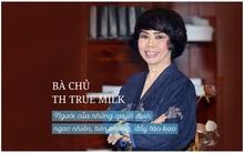 Bà chủ TH true Milk- Người của những quyết định ngạc nhiên, tiên phong, đầy táo bạo