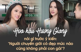 """Hương Giang nói gì trước ý kiến: """"Người chuyển giới có đẹp đến mức nào cũng không phải con gái""""?"""