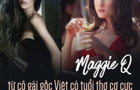 Maggie Q - Từ cô gái gốc Việt có tuổi thơ cơ cực đến sao đình đám nhất Hollywood