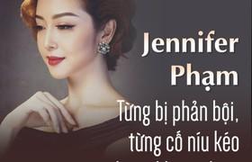 Jennifer Phạm - Từng bị phản bội, từng cố níu kéo nhưng không được