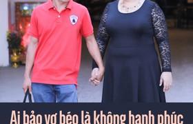Ai bảo vợ béo là không hạnh phúc hãy xem Tuyền Mập và chồng nhé..
