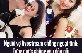 Người vợ livestream chồng ngoại tình: Từng được chồng yêu đến nỗi xăm cả hình lên ngực