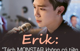 Erik: Khi mới tách MONSTAR không có tiền cũng chẳng có bài để hát