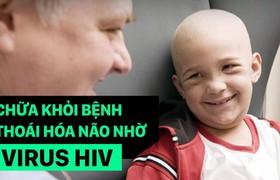 Chữa khỏi bệnh thoái hóa não nhờ... virus HIV