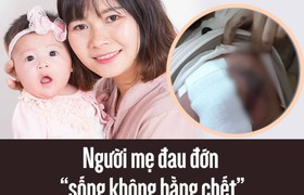 """Người mẹ đau đớn """"sống không bằng chết"""" vì chữa tắc sữa bằng cách dân gian"""